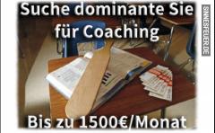 $! Suche dominante Sie für Coaching. Bis zu 1500€/Monat